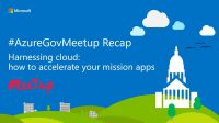 #AzureGovMeetup recap – Harnessing cloud: how to accelerate your mission apps