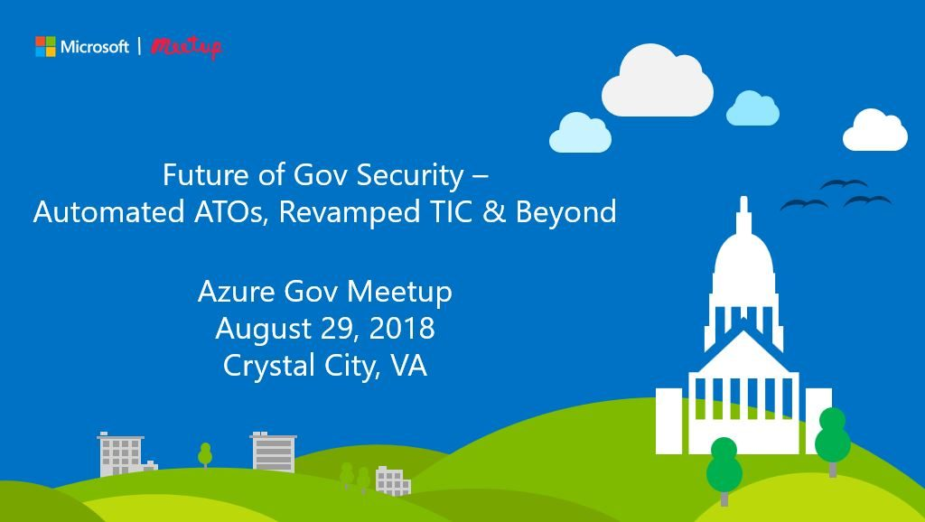 RSVP and join us for our Aug. 29 Meetup: Future of Gov Security – Automated ATOs, Revamped TIC & Beyond