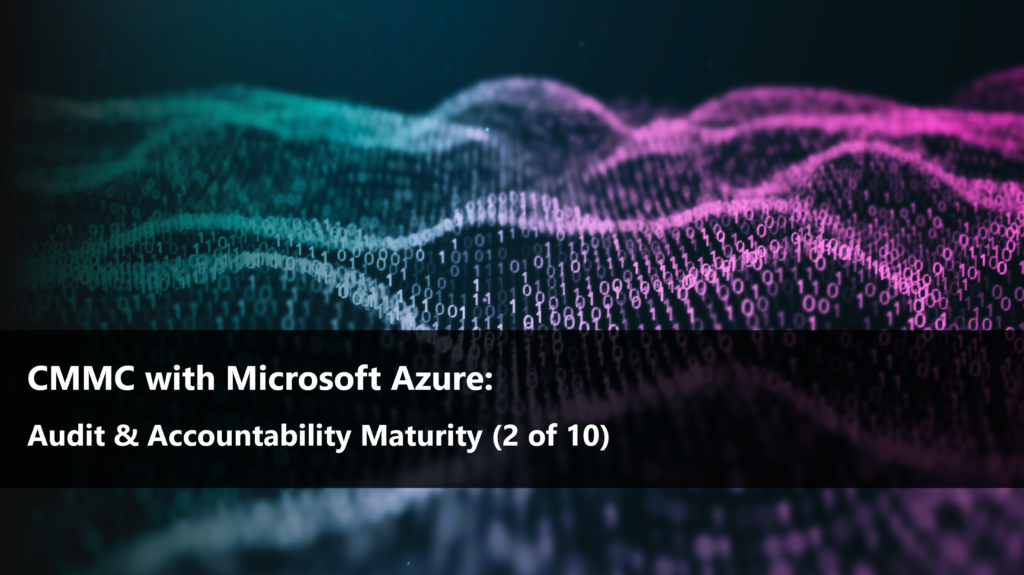 CMMC with Microsoft Azure: Audit & Accountability Management (2 of 10)