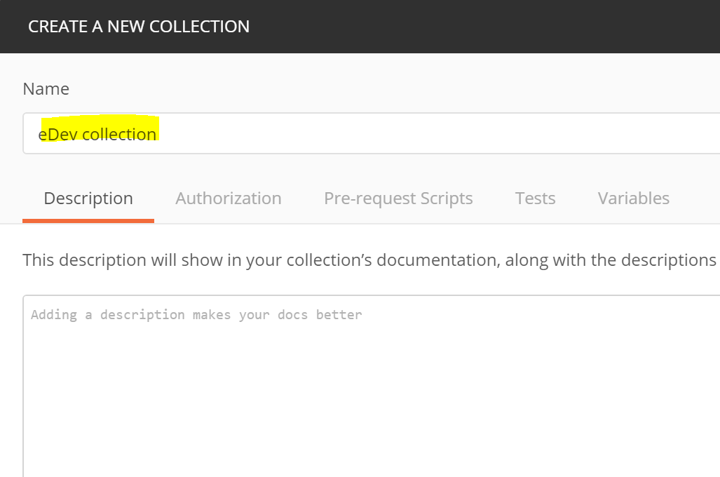 CREATE A NEW COLLECTION Name eDev collection Description Authorization Pre-request Scripts Tests Variables This description will show in your collection's documentation, along with the descriptions r better