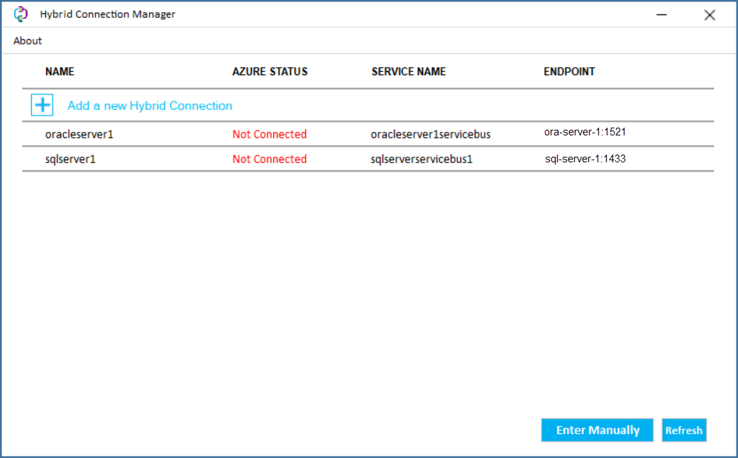 Machine generated alternative text: C?) Hybrid Connection Manager About AZURE STATUS Add a new Hybrid Connection oracleserverl sq Iserverl Not Connected Not Connected SERVICE NAME oracleserverlservicebus sqlserverservicebusl ENDPOINT ora-server-1:1521 sql-server-l : 1433 Enter Manually x Refresh