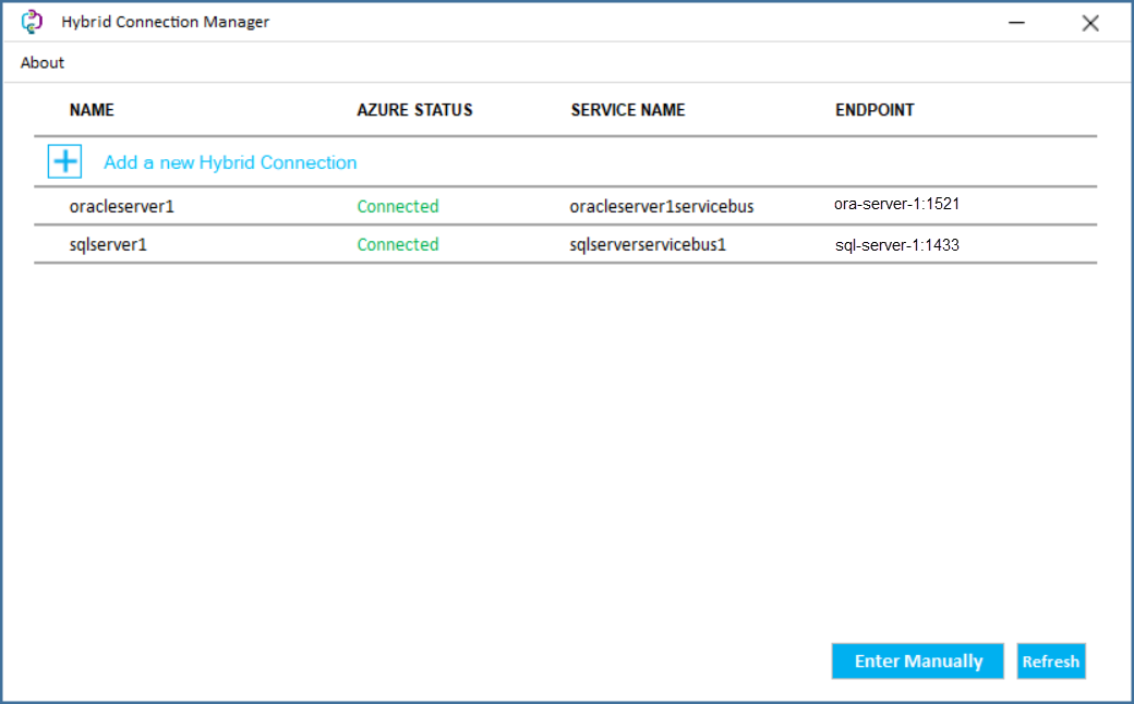 Machine generated alternative text: C?) Hybrid Connection Manager About AZURE STATUS Add a new Hybrid Connection oracleserverl sq Iserverl Connected Connected SERVICE NAME oracleserverlservicebus sqlserverservicebusl ENDPOINT ora-server-1:1521 sql-server-l : 1433 Enter Manually x Refresh