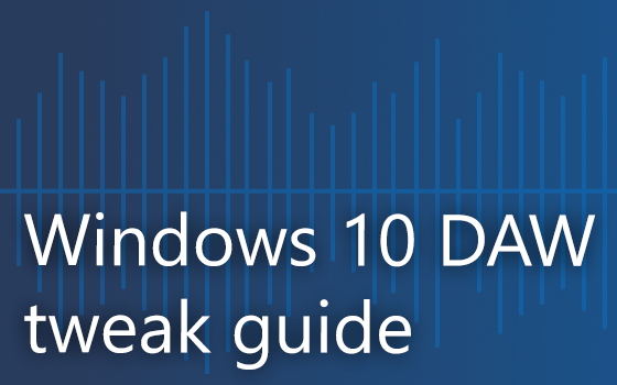 Unofficial Windows 10 Audio Workstation build and tweak guide – Part 1
